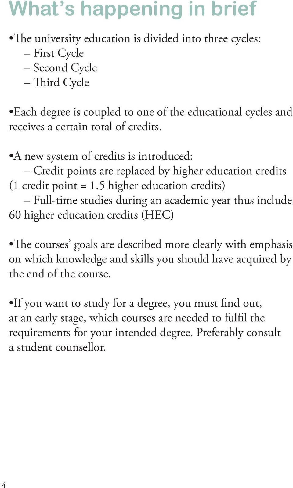 5 higher education credits) Full-time studies during an academic year thus include 60 higher education credits (HEC) The courses goals are described more clearly with emphasis on which knowledge