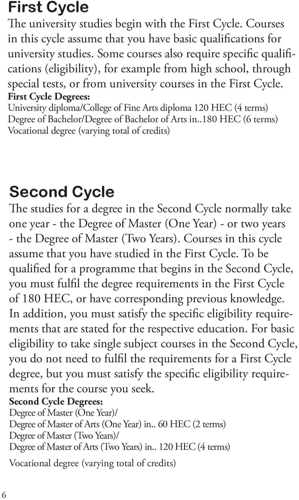 First Cycle Degrees: University diploma/college of Fine Arts diploma 120 HEC (4 terms) Degree of Bachelor/Degree of Bachelor of Arts in.