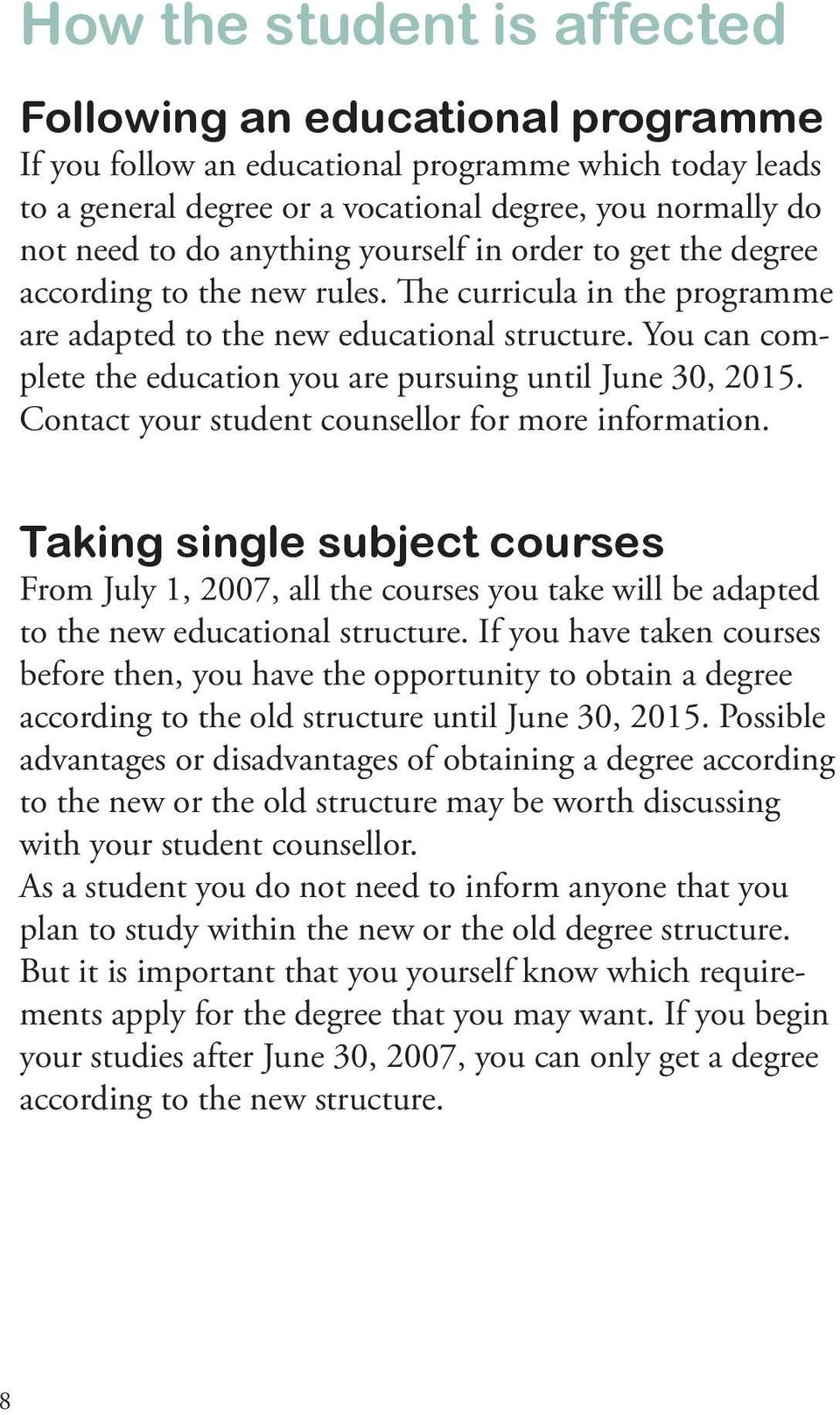 You can complete the education you are pursuing until June 30, 2015. Contact your student counsellor for more information.