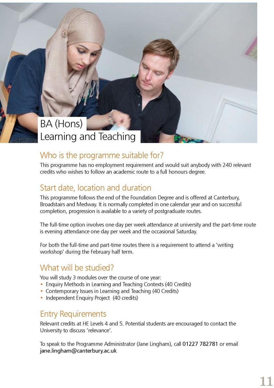 Start date, location and duration This programme follows the end of the Foundation Degree and is offered at Canterbury, Broadstairs and Medway.