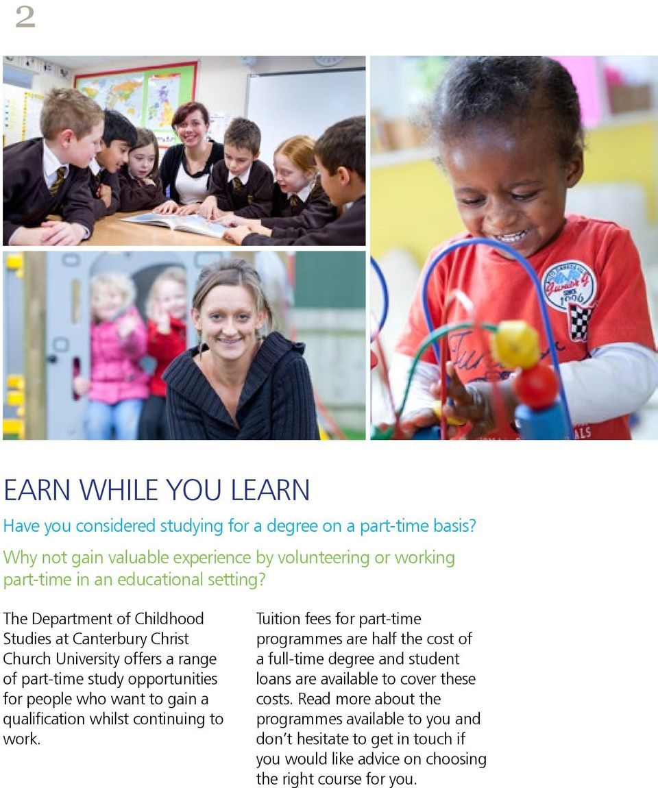 The Department of Childhood Studies at Canterbury Christ Church University offers a range of part-time study opportunities for people who want to gain a