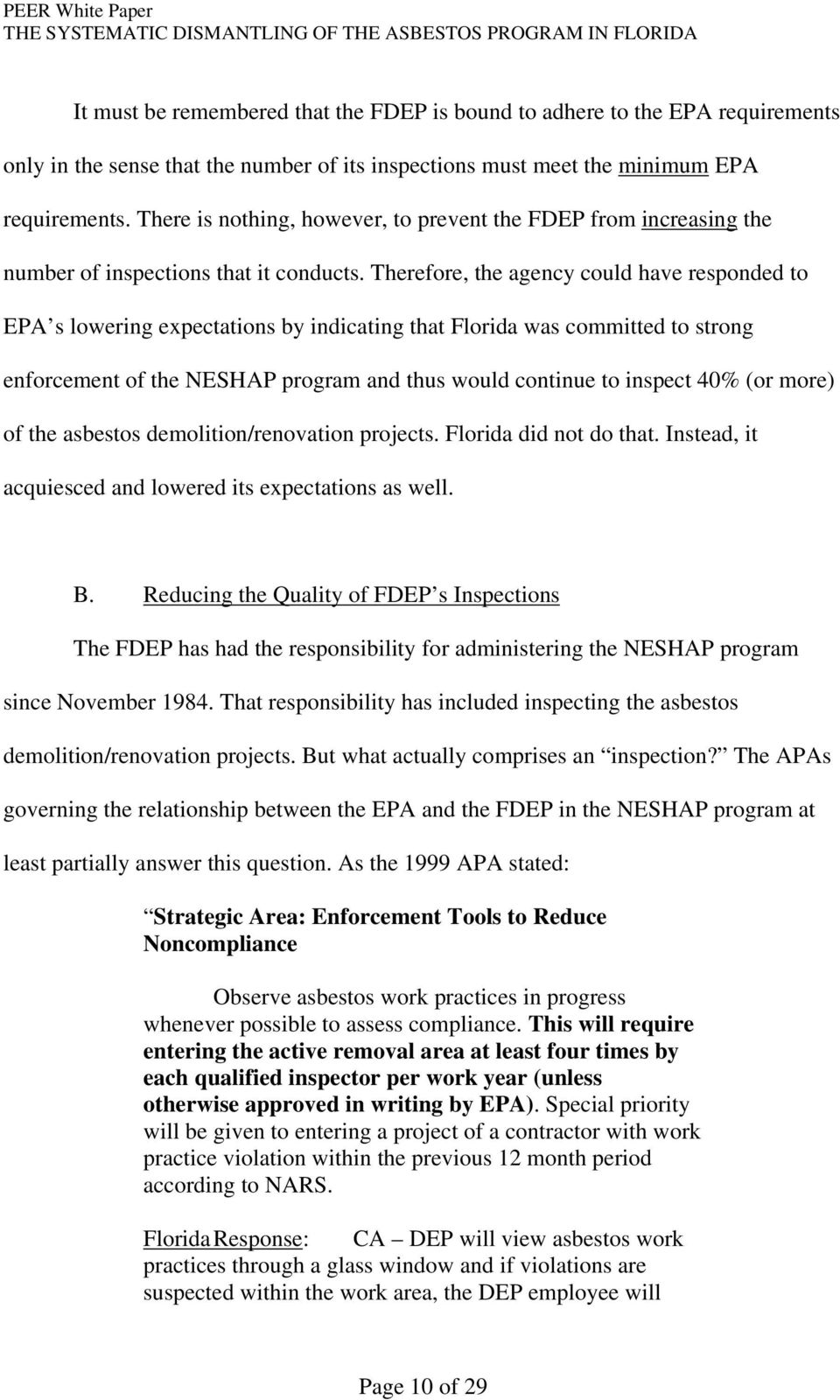 Therefore, the agency could have responded to EPA s lowering expectations by indicating that Florida was committed to strong enforcement of the NESHAP program and thus would continue to inspect 40%