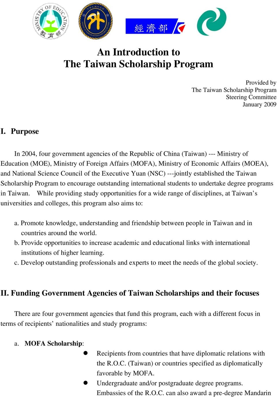 Science Council of the Executive Yuan (NSC) ---jointly established the Taiwan Scholarship Program to encourage outstanding international students to undertake degree programs in Taiwan.