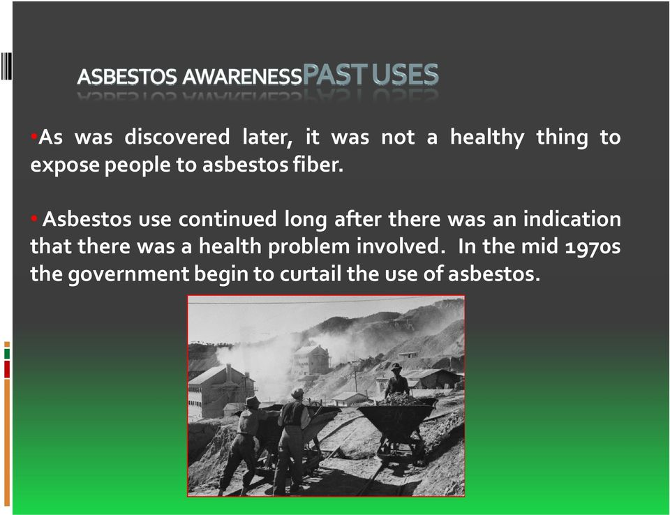 Asbestos use continued long after there was an indication