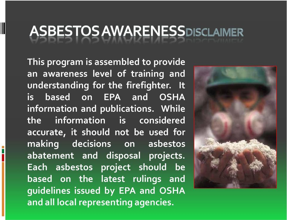 While the information is considered accurate,itshouldnotbeusedfor making decisions on asbestos abatement