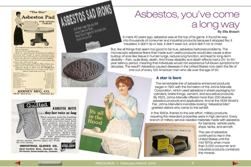 But, like all things that seem too good to be true, asbestos harbored problems.