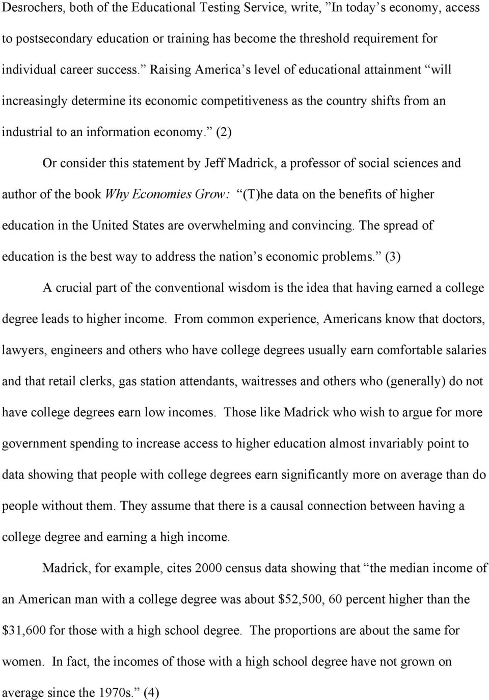 (2) Or consider this statement by Jeff Madrick, a professor of social sciences and author of the book Why Economies Grow: (T)he data on the benefits of higher education in the United States are