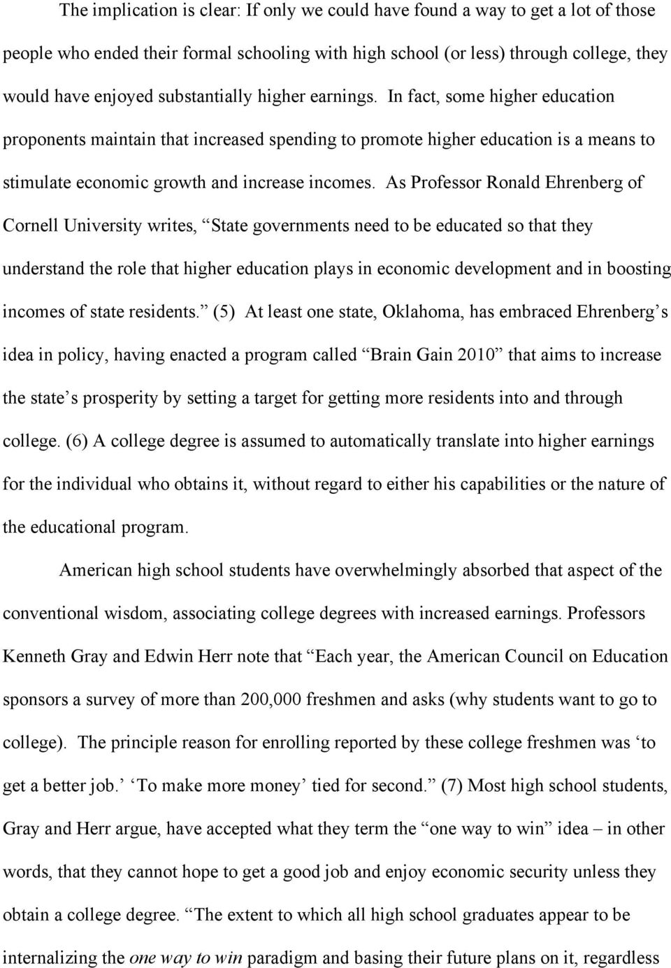 As Professor Ronald Ehrenberg of Cornell University writes, State governments need to be educated so that they understand the role that higher education plays in economic development and in boosting