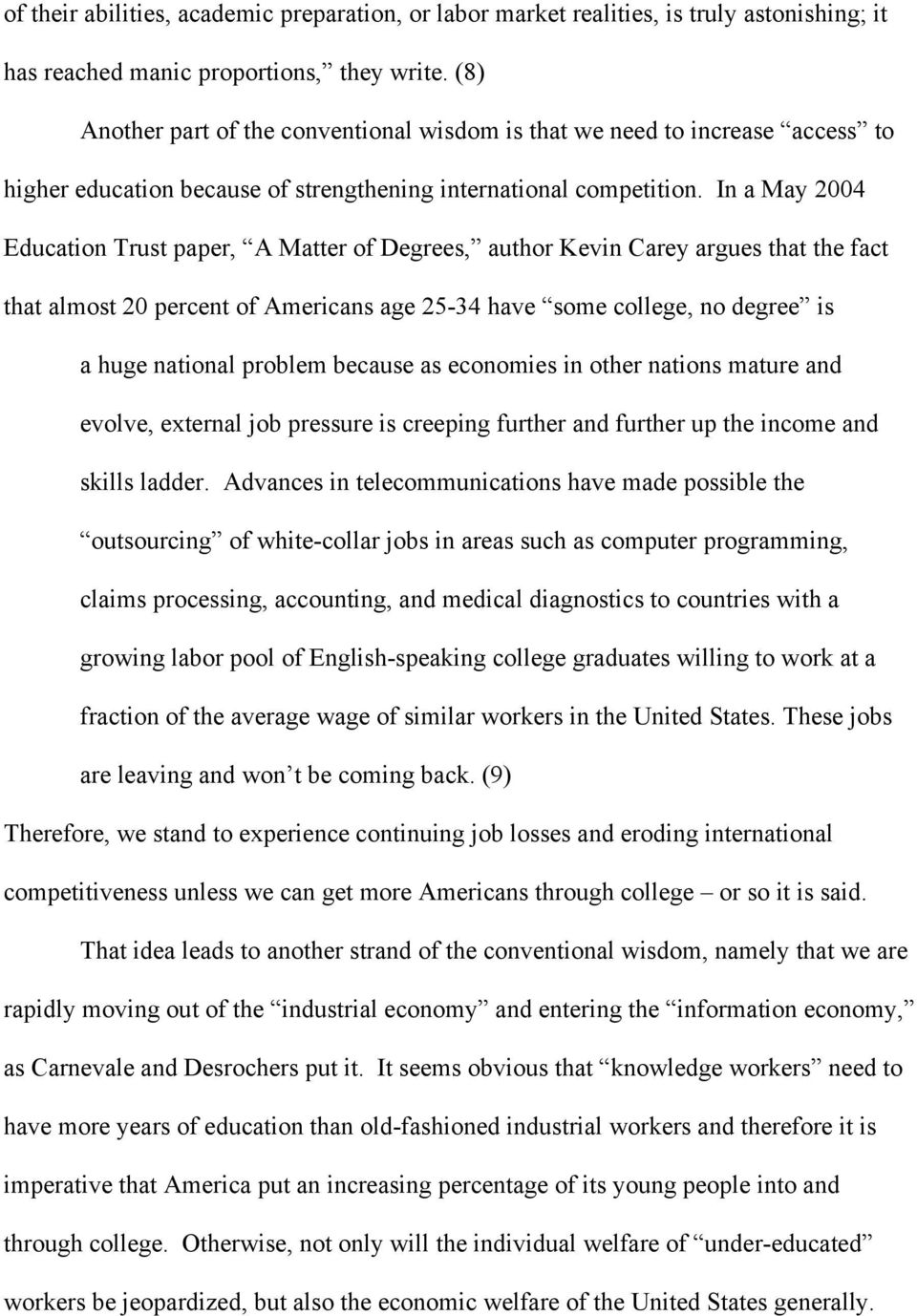 In a May 2004 Education Trust paper, A Matter of Degrees, author Kevin Carey argues that the fact that almost 20 percent of Americans age 25-34 have some college, no degree is a huge national problem