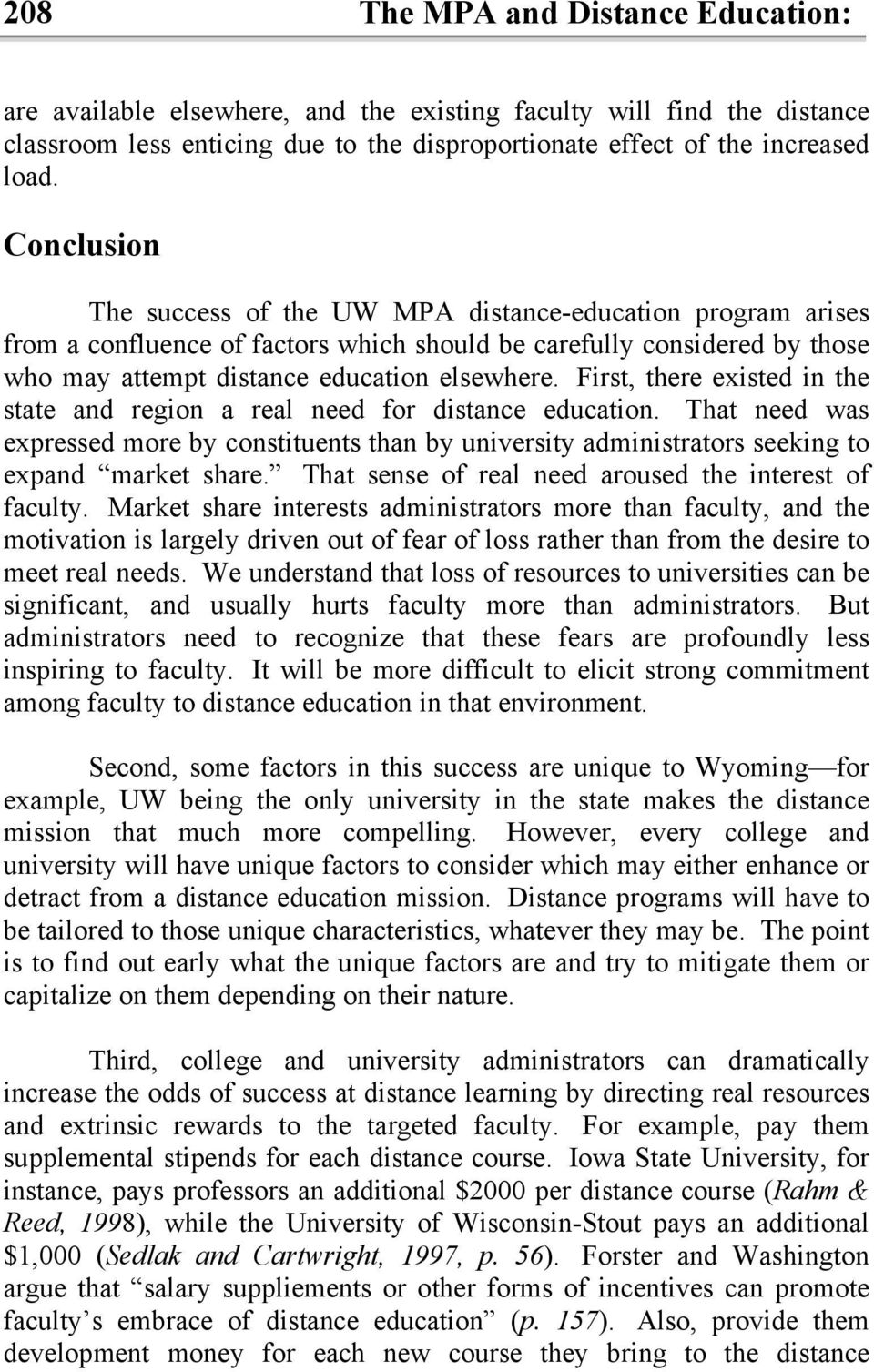 First, there existed in the state and region a real need for distance education. That need was expressed more by constituents than by university administrators seeking to expand market share.