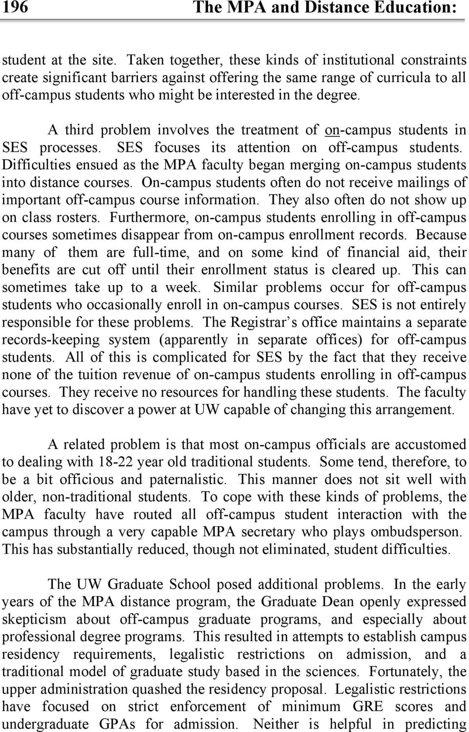 A third problem involves the treatment of on-campus students in SES processes. SES focuses its attention on off-campus students.