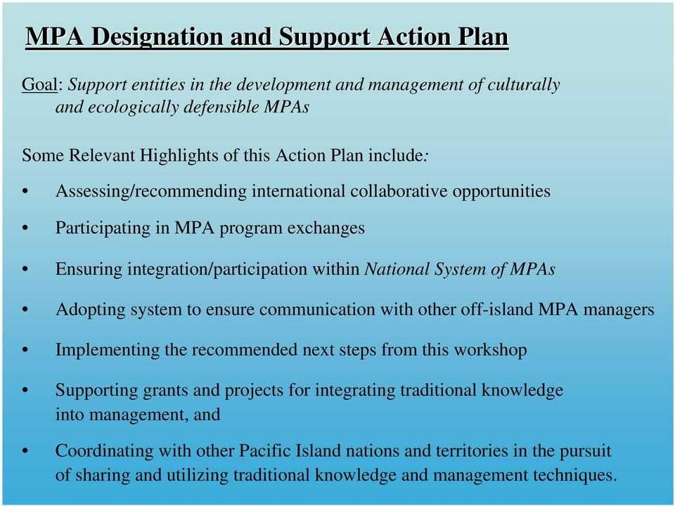 Adopting system to ensure communication with other off-island MPA managers Implementing the recommended next steps from this workshop Supporting grants and projects for integrating