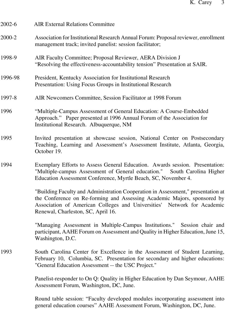 1996-98 President, Kentucky Association for Institutional Research Presentation: Using Focus Groups in Institutional Research 1997-8 AIR Newcomers Committee, Session Facilitator at 1998 Forum 1996