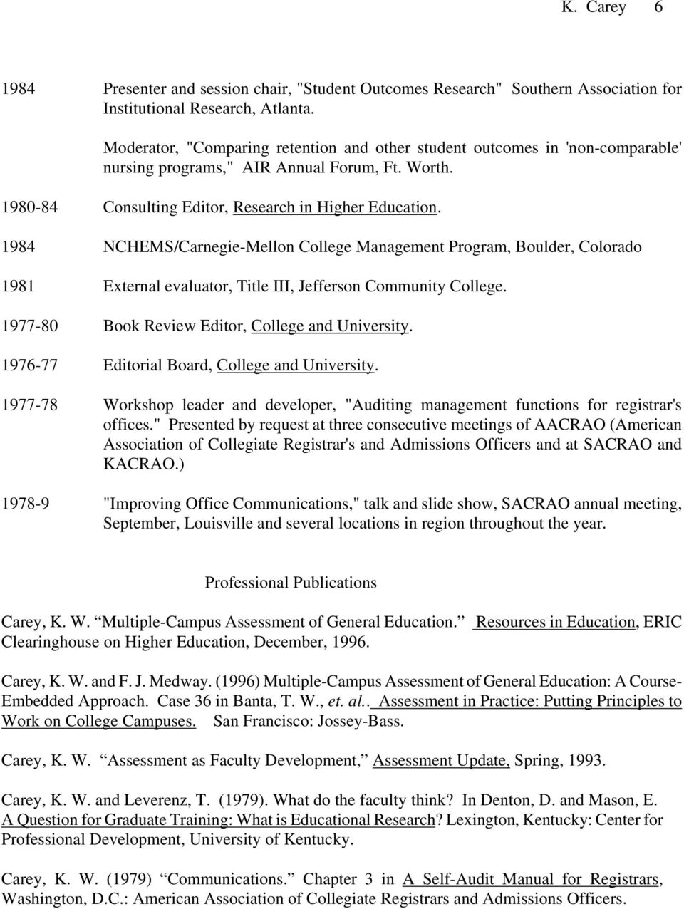 1984 NCHEMS/Carnegie-Mellon College Management Program, Boulder, Colorado 1981 External evaluator, Title III, Jefferson Community College. 1977-80 Book Review Editor, College and University.
