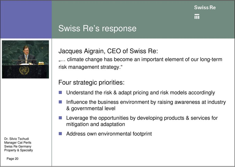 Four strategic priorities: Understand the risk & adapt pricing and risk models accordingly Influence the business