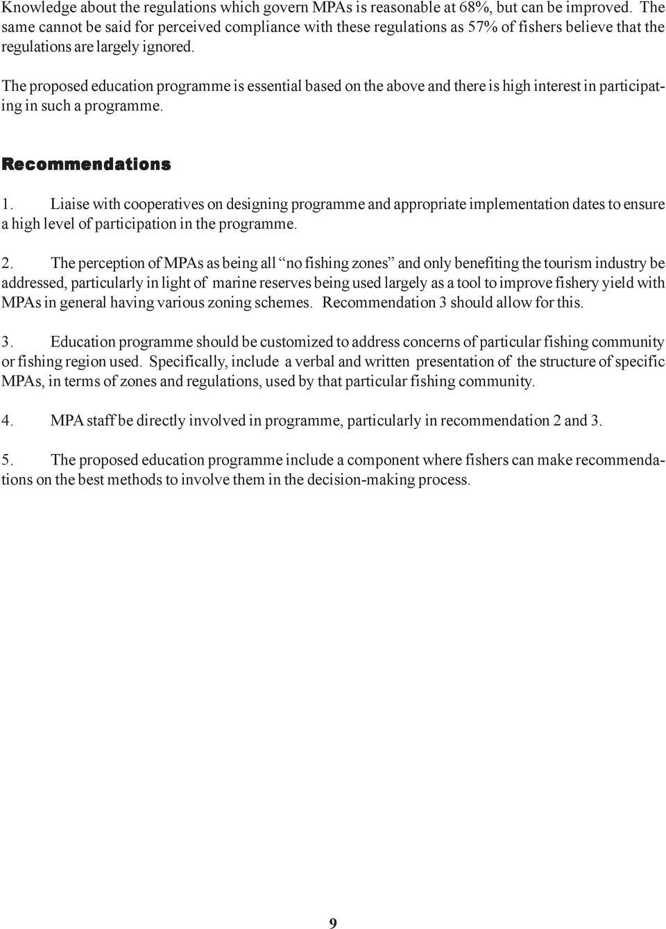 The proposed education programme is essential based on the above and there is high interest in participating in such a programme. Recommenda ecommendations 1.