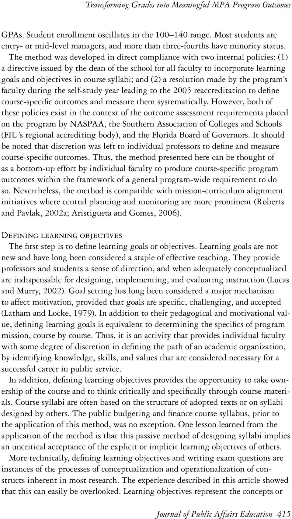 syllabi; and (2) a resolution made by the program s faculty during the self-study year leading to the 2005 reaccreditation to define course-specific outcomes and measure them systematically.