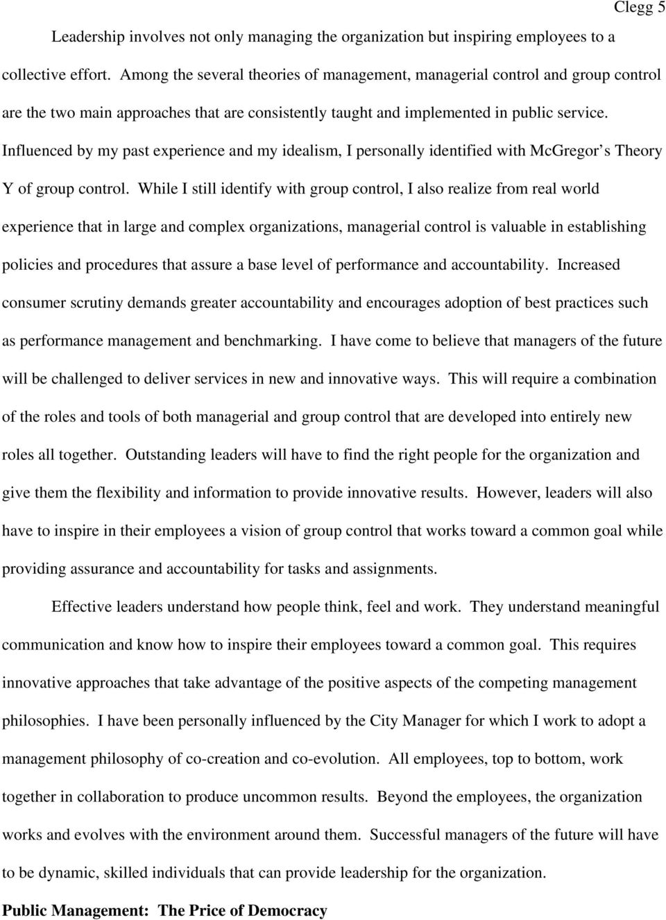 Influenced by my past experience and my idealism, I personally identified with McGregor s Theory Y of group control.