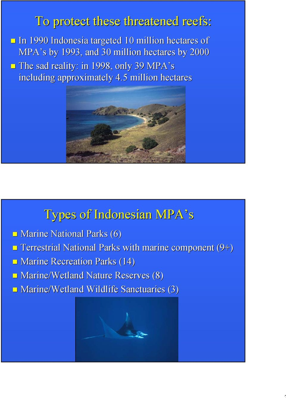5 million hectares Types of Indonesian MPA s Marine National Parks (6) Terrestrial National Parks with