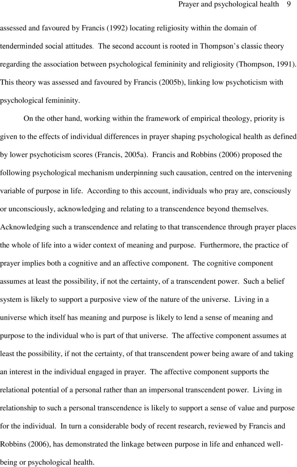 This theory was assessed and favoured by Francis (2005b), linking low psychoticism with psychological femininity.