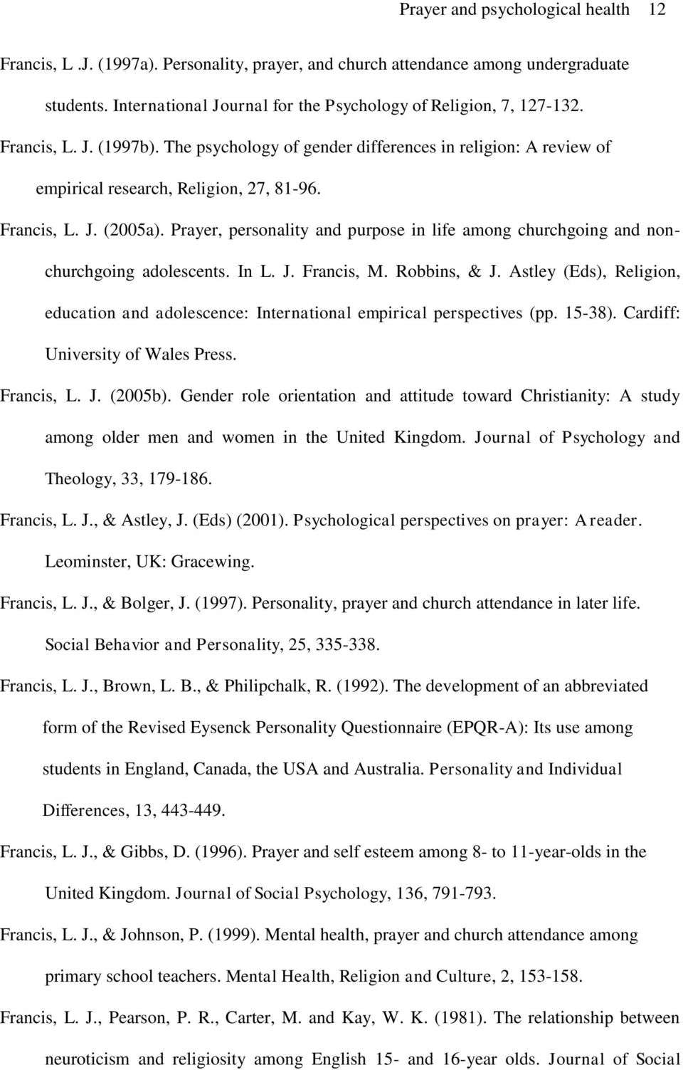 Prayer, personality and purpose in life among churchgoing and nonchurchgoing adolescents. In L. J. Francis, M. Robbins, & J.