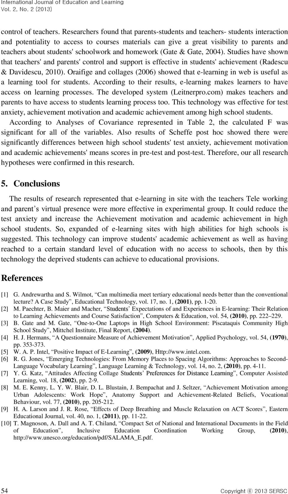 schoolwork and homework (Gate & Gate, 2004). Studies have shown that teachers' and parents' control and support is effective in students' achievement (Radescu & Davidescu, 2010).