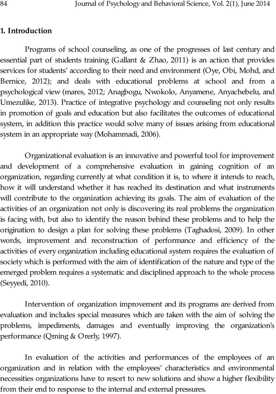 according to their need and environment (Oye, Obi, Mohd, and Bernice, 2012); and deals with educational problems at school and from a psychological view (mares, 2012; Anagbogu, Nwokolo, Anyamene,