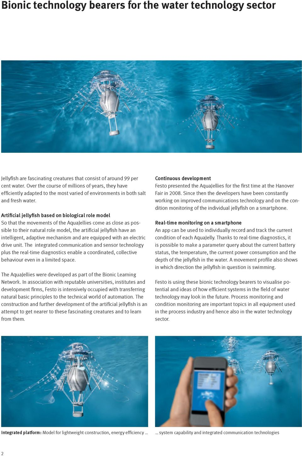 Artificial jellyfish based on biological role model So that the movements of the AquaJellies come as close as possible to their natural role model, the artificial jellyfish have an intelligent,