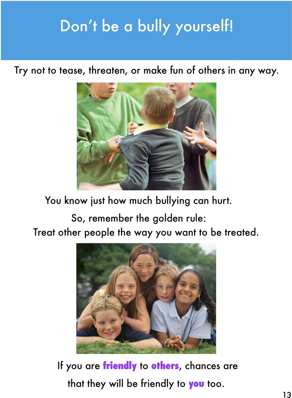 You know just how much bullying can hurt.