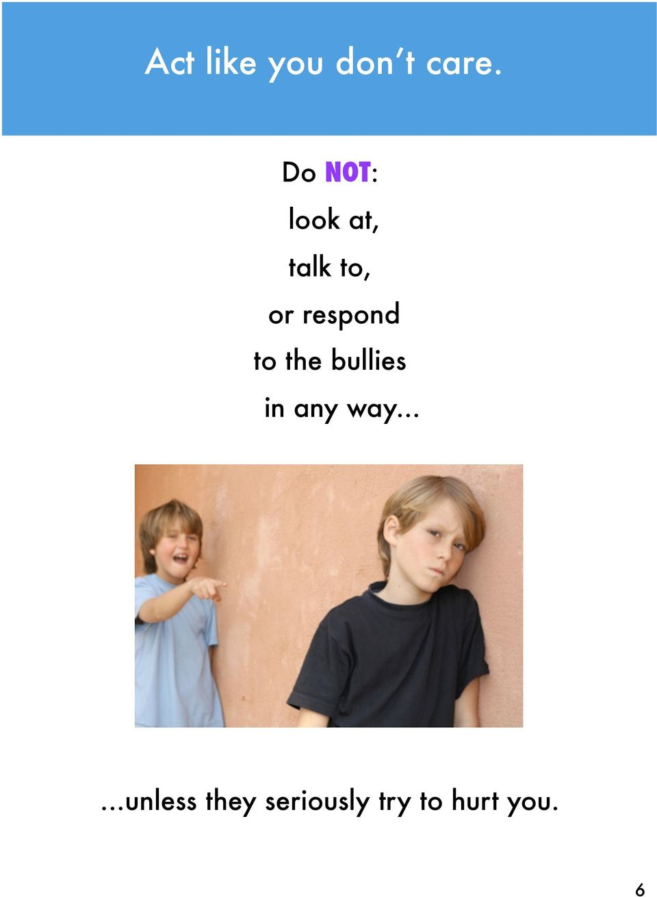 respond to the bullies in any way.