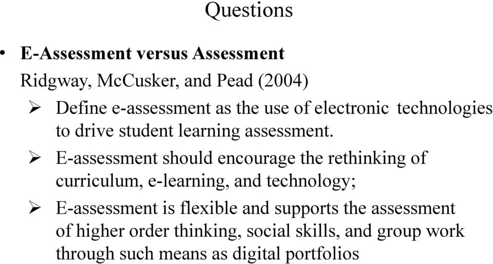 E-assessment should encourage the rethinking of curriculum, e-learning, and technology; E-assessment