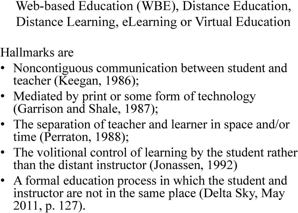 teacher and learner in space and/or time (Perraton, 1988); The volitional control of learning by the student rather than the distant