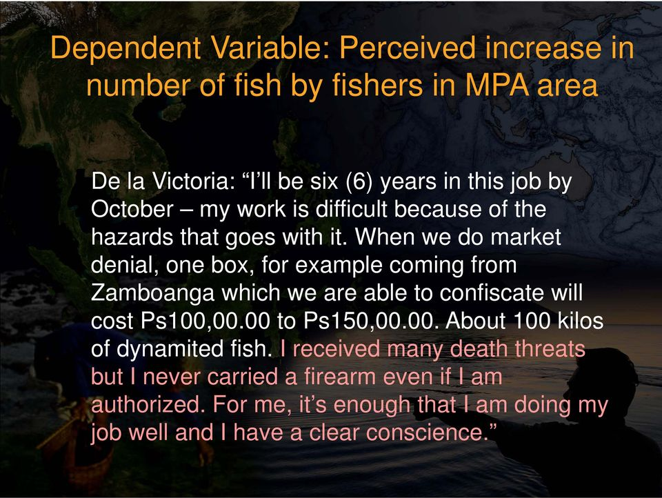 When we do market denial, one box, for example coming from Zamboanga which we are able to confiscate will cost Ps100,00.00 to Ps150,00.