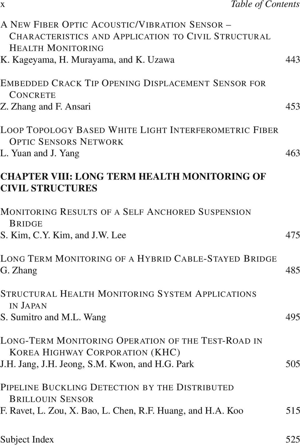 Yang 463 CHAPTER VIII: LONG TERM HEALTH MONITORING OF CIVIL STRUCTURES MONITORING RESULTS OF A SELF ANCHORED SUSPENSION BRIDGE S. Kim, C.Y. Kim, and J.W.
