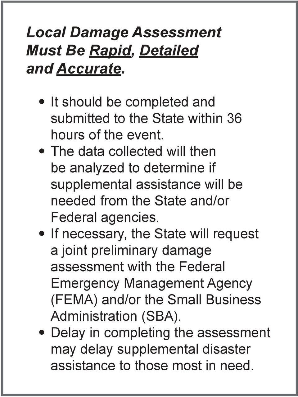 The data collected will then be analyzed to determine if supplemental assistance will be needed from the State and/or Federal agencies.