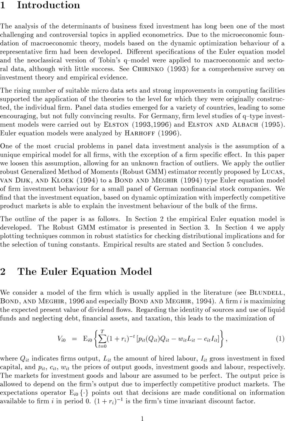 Dierent specications of the Euler equation model and the neoclassical version of Tobin's q{model were applied to macroeconomic and sectoral data, although with little success.