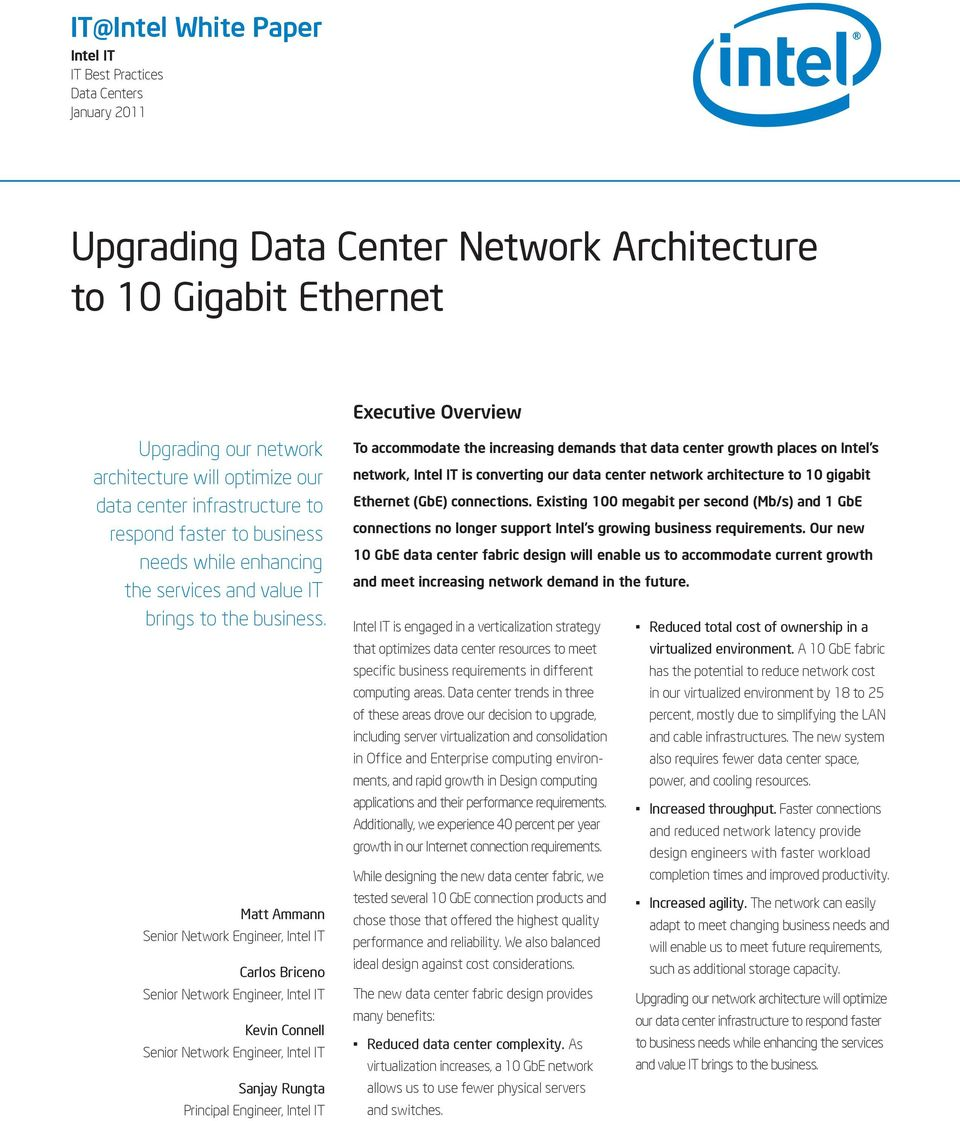 Matt Ammann Carlos Briceno Kevin Connell Sanjay Rungta Principal Engineer, Intel IT To accommodate the increasing demands that data center growth places on Intel s network, Intel IT is converting our