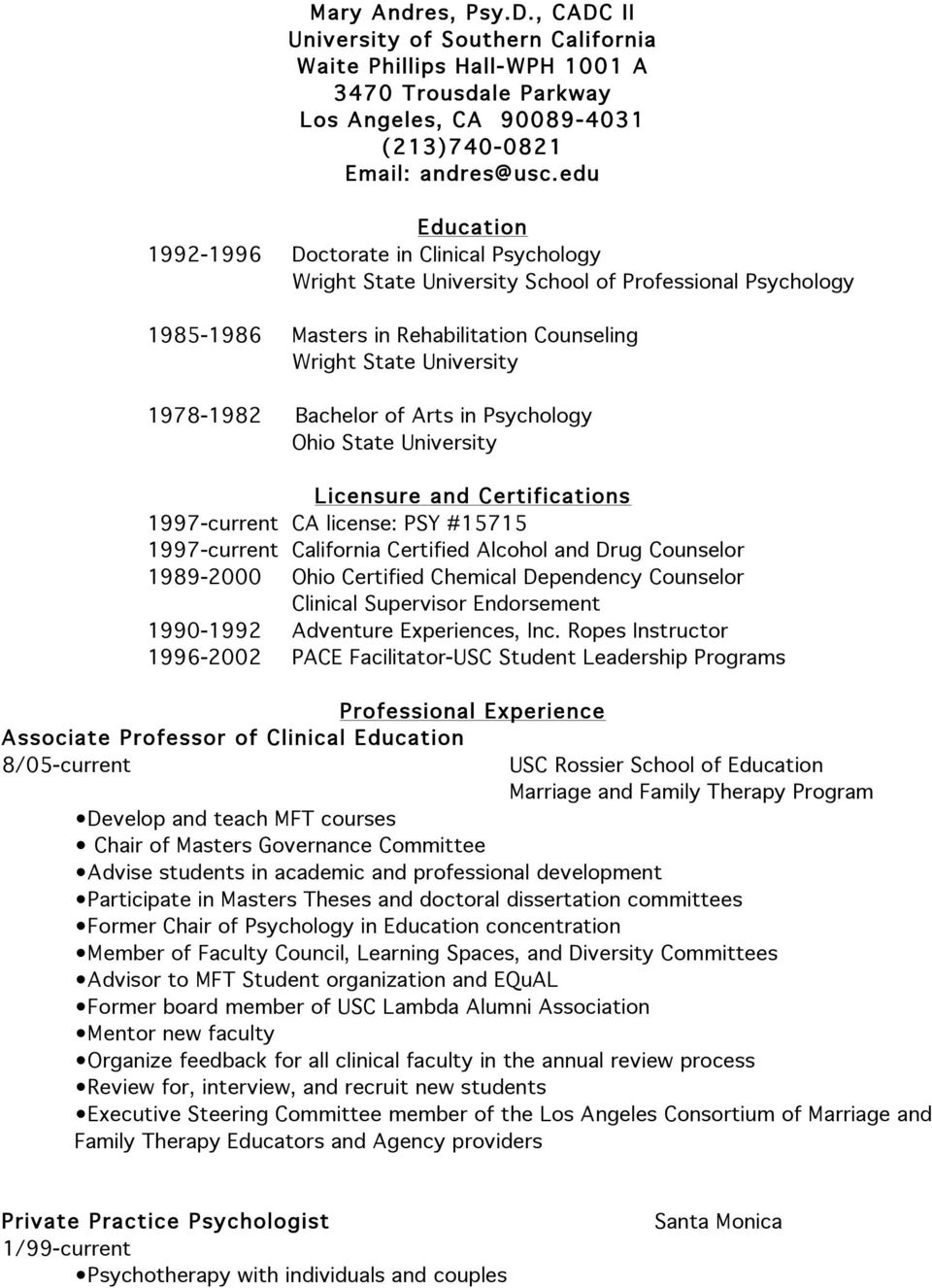 Bachelor of Arts in Psychology Ohio State University Licensure and Certifications 1997-current CA license: PSY #15715 1997-current California Certified Alcohol and Drug Counselor 1989-2000 Ohio