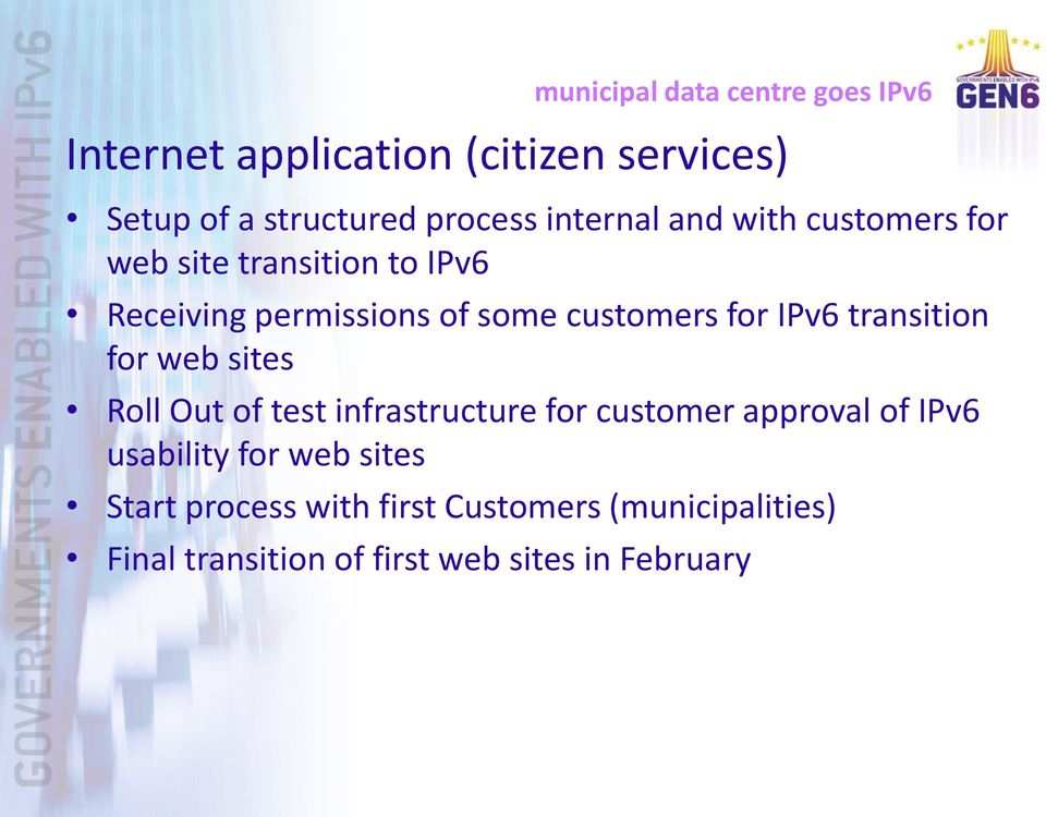 IPv6 transition for web sites Roll Out of test infrastructure for customer approval of IPv6 usability for