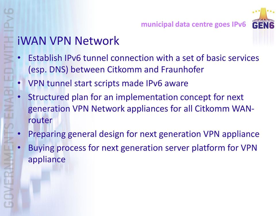 DNS) between Citkomm and Fraunhofer VPN tunnel start scripts made IPv6 aware Structured plan for an