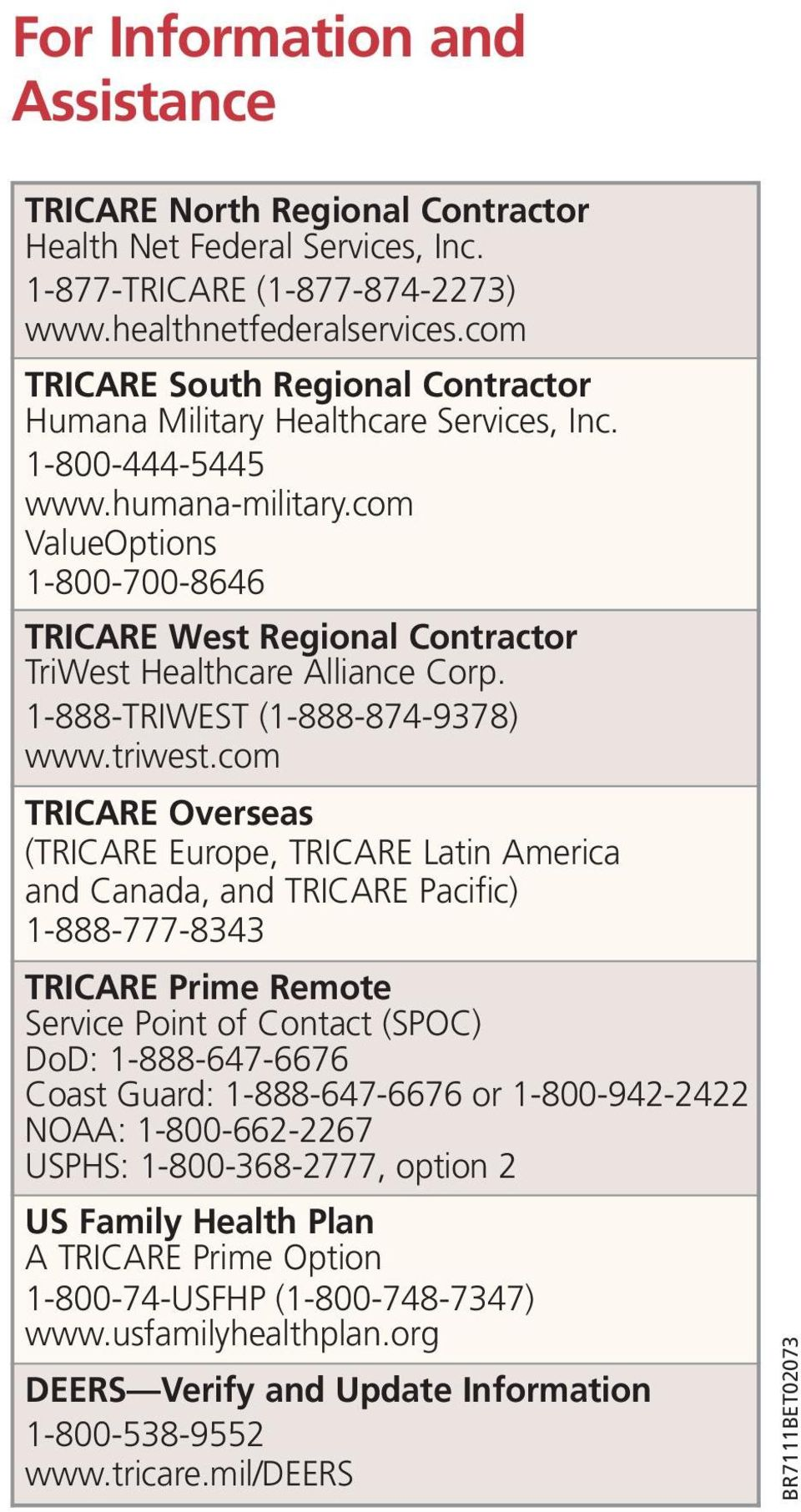 com ValueOptions 1-800-700-8646 TRICARE West Regional Contractor TriWest Healthcare Alliance Corp. 1-888-TRIWEST (1-888-874-9378) www.triwest.