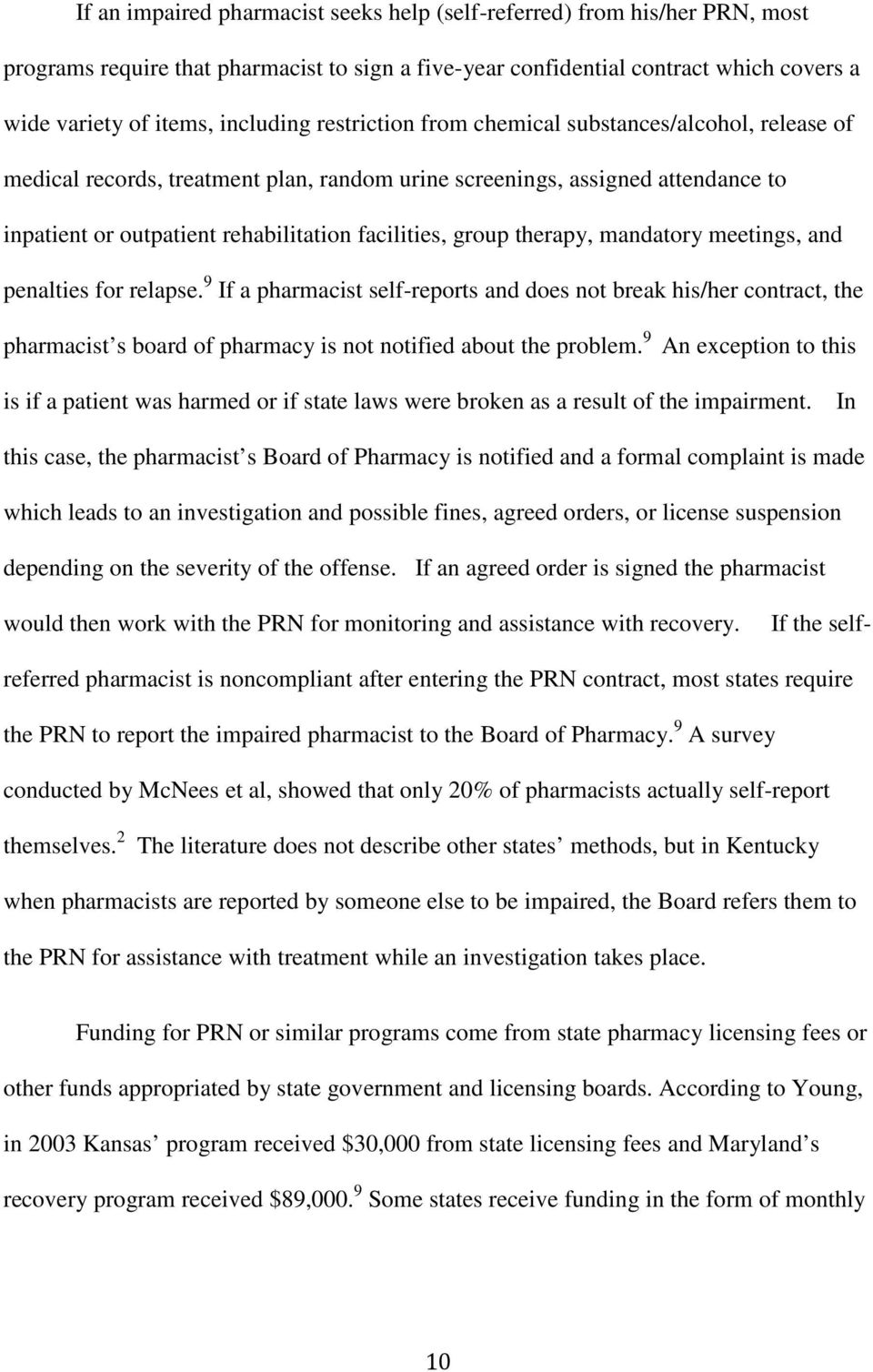 therapy, mandatory meetings, and penalties for relapse. 9 If a pharmacist self-reports and does not break his/her contract, the pharmacist s board of pharmacy is not notified about the problem.