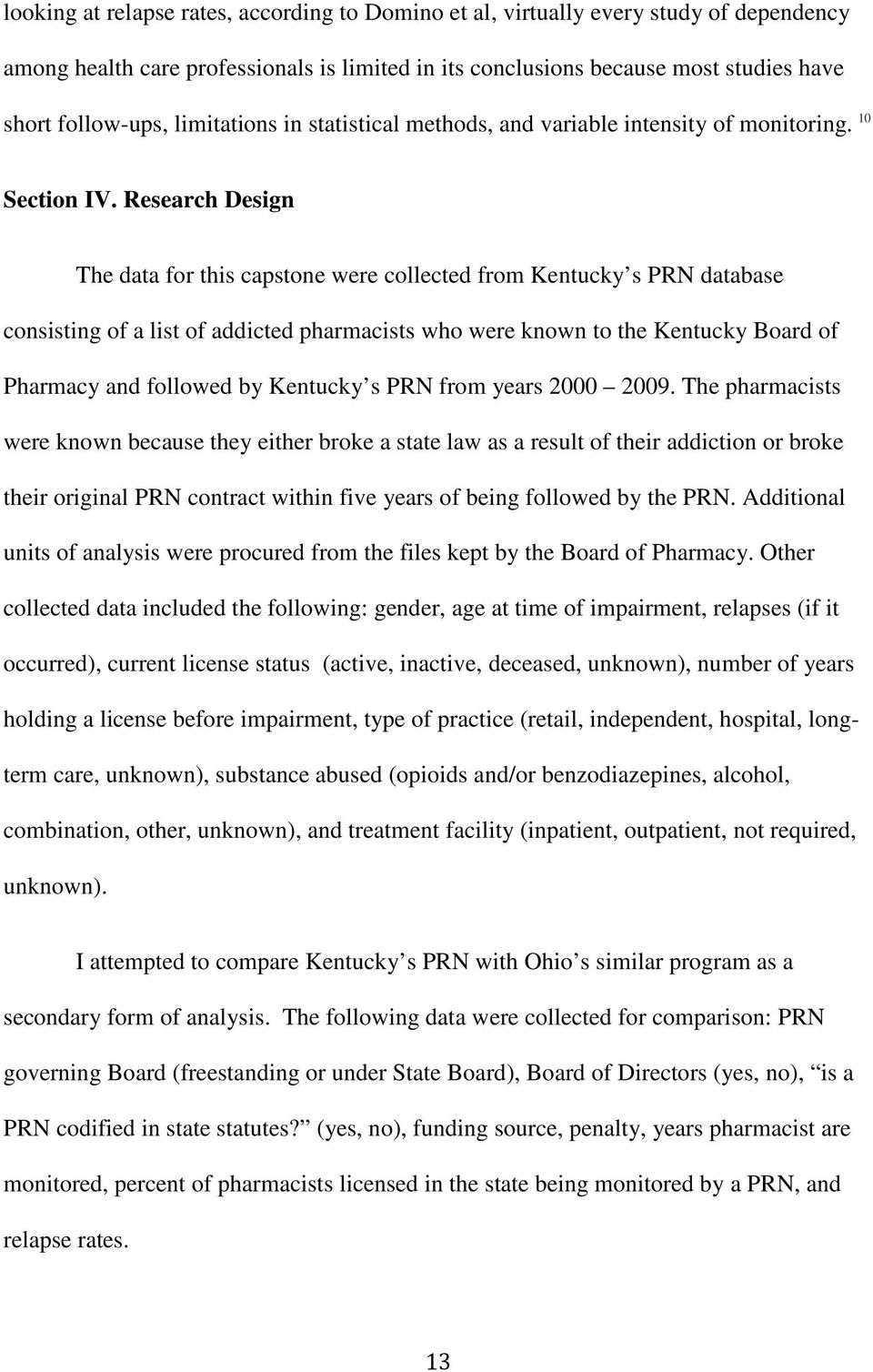 Research Design The data for this capstone were collected from Kentucky s PRN database consisting of a list of addicted pharmacists who were known to the Kentucky Board of Pharmacy and followed by