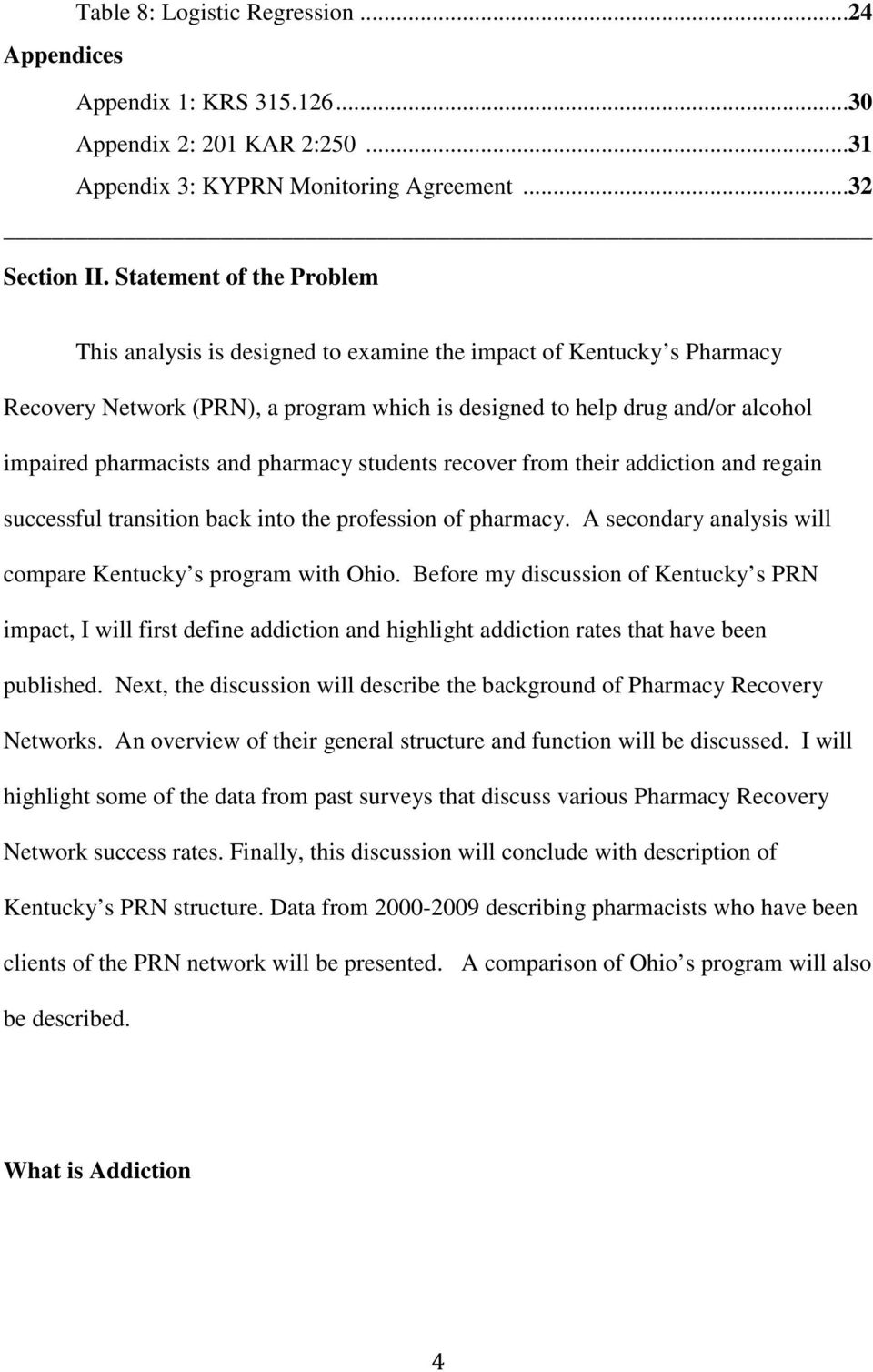 and pharmacy students recover from their addiction and regain successful transition back into the profession of pharmacy. A secondary analysis will compare Kentucky s program with Ohio.
