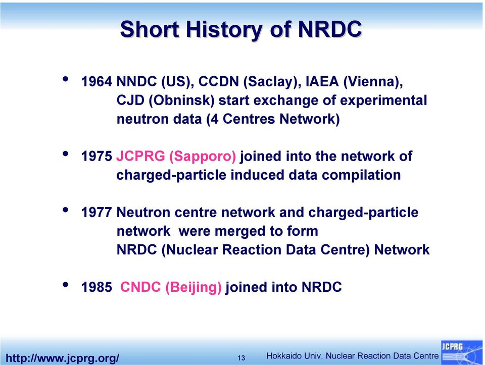 compilation 1977 Neutron centre network and charged-particle network were merged to form NRDC (Nuclear Reaction