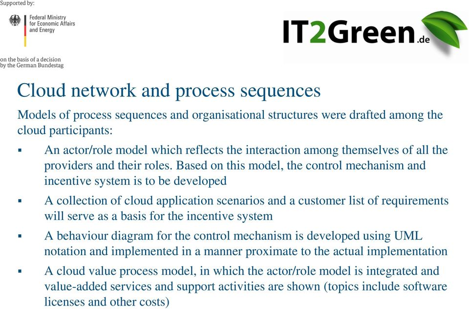 Based on this model, the control mechanism and incentive system is to be developed A collection of cloud application scenarios and a customer list of requirements will serve as a basis for the