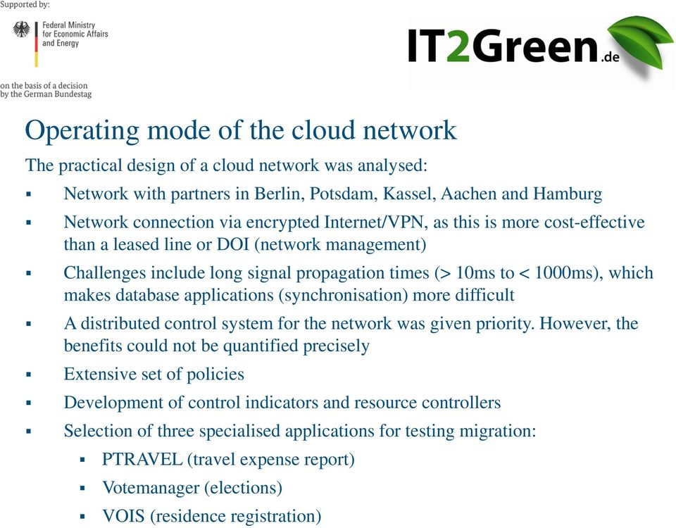 applications (synchronisation) more difficult A distributed control system for the network was given priority.