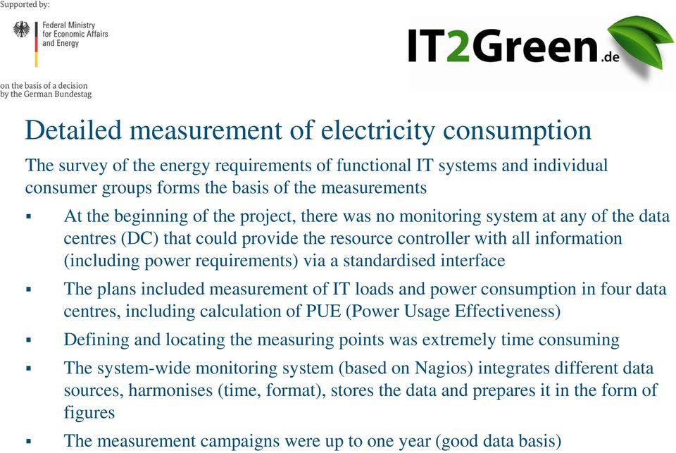 The plans included measurement of IT loads and power consumption in four data centres, including calculation of PUE (Power Usage Effectiveness) Defining and locating the measuring points was