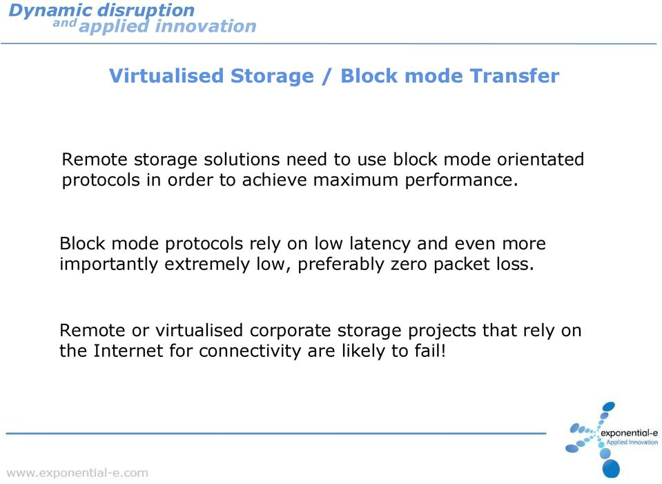Block mode protocols rely on low latency even more importantly extremely low, preferably
