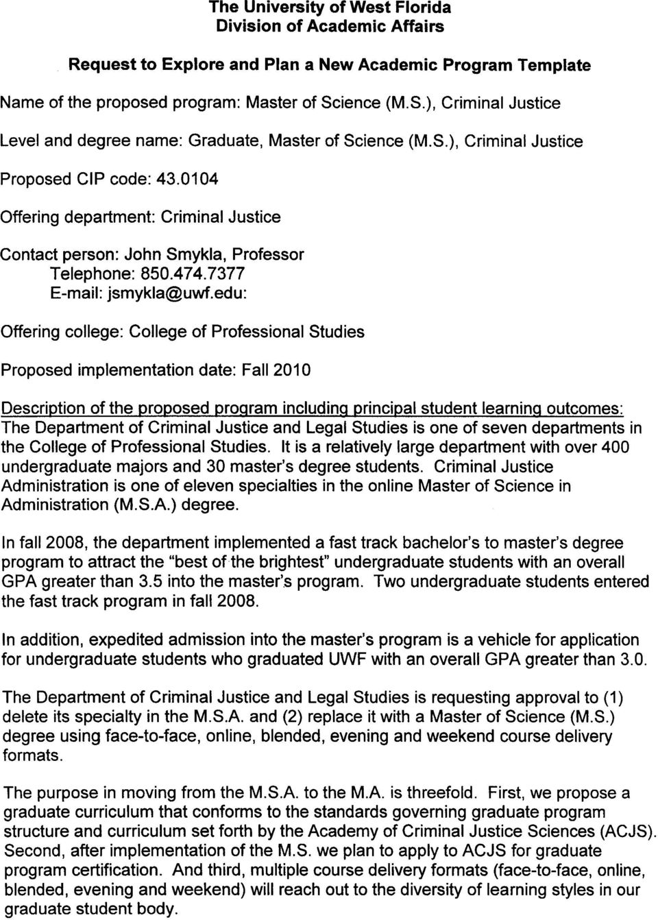 edu: Offering college: College of Professional Studies Proposed implementation date: Fall 2010 The University of West Florida Division of Academic Affairs Description of the proposed proqram
